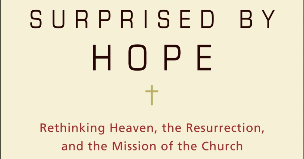 """""""Surprised By Hope"""": A Conversation About the One Book Everyone Should Read this Easter"""