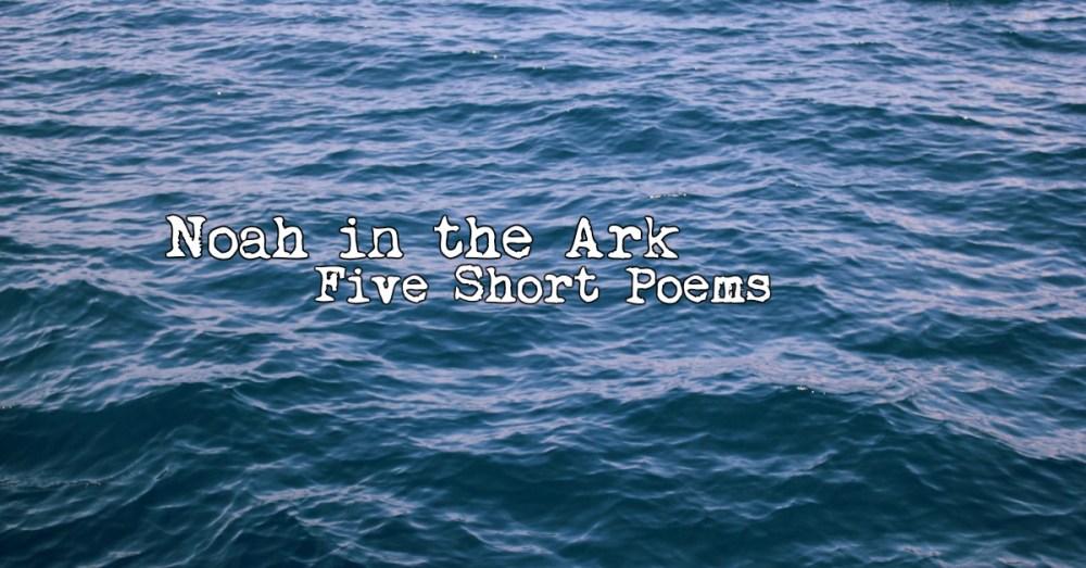 Noah in the Ark: Five Short Poems