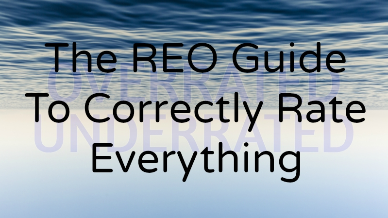The REO Guide To Correctly Rate Everything