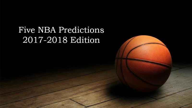 Five Predictions For the 2017-18 NBA Season