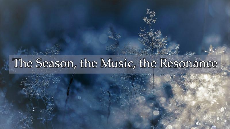 The Season, the Music, the Resonance
