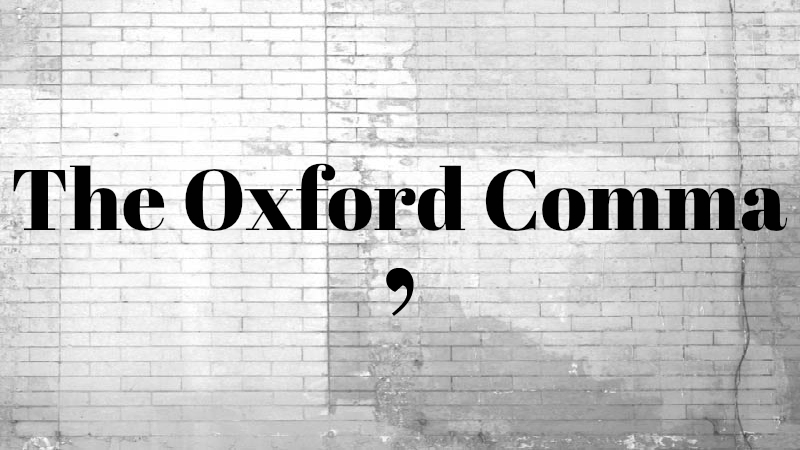 How the Oxford Comma Saved the Modern Era of This, That, and Whatever