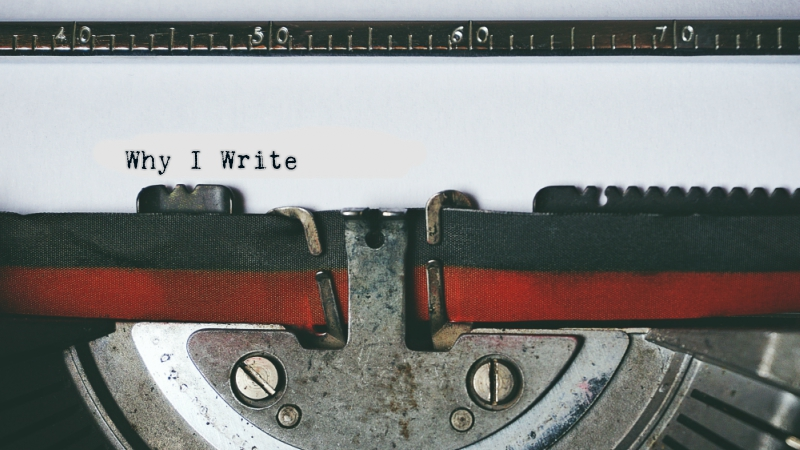 """Why I Write"": A Personal Reflection on the Impetus to Create"