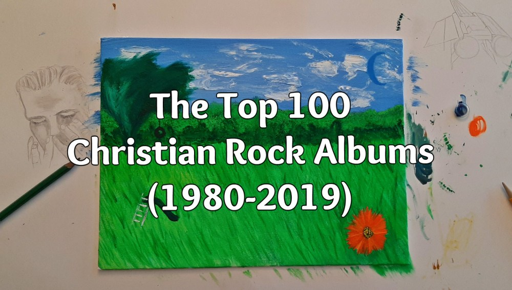 The Top 100 Christian Rock Albums (1980-2019): Part One