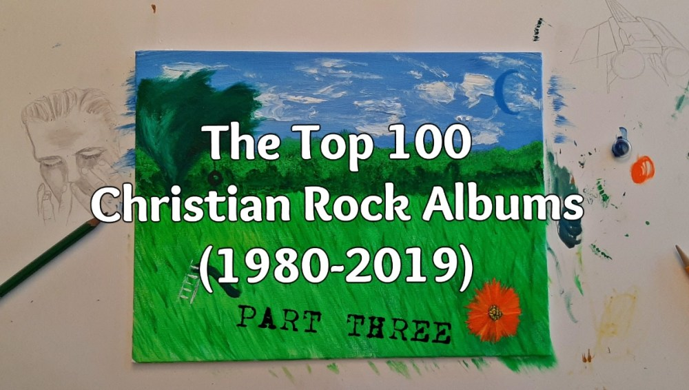 The Top 100 Christian Rock Albums (1980-2019): Part Three