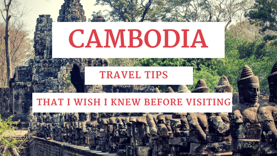 Cambodia travel tips, that I wish I knew before visiting Cambodia