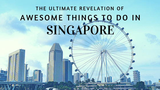 The Ultimate Revelation Of Awesome Things To Do In Singapore