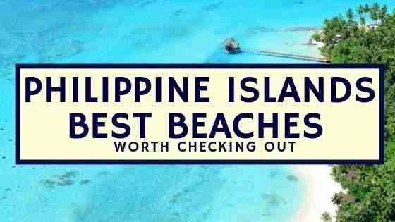 Philippine Islands Best Beaches Worth Checking Out