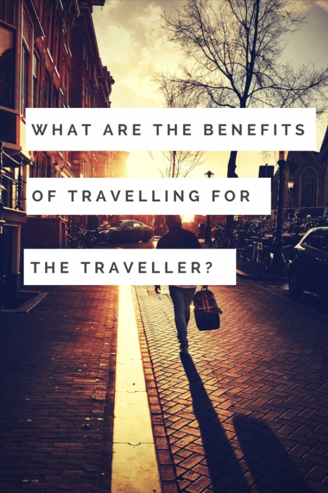 What Are The Benefits of Travelling For The Traveller