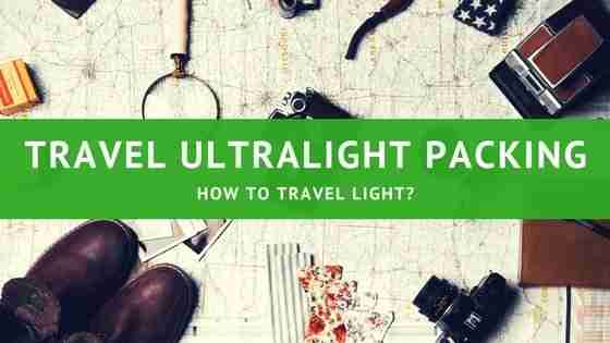 Travel Ultralight Packing -How to Travel Light?