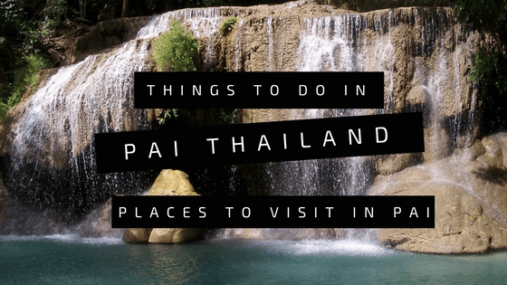 Best Things To Do In Pai Thailand