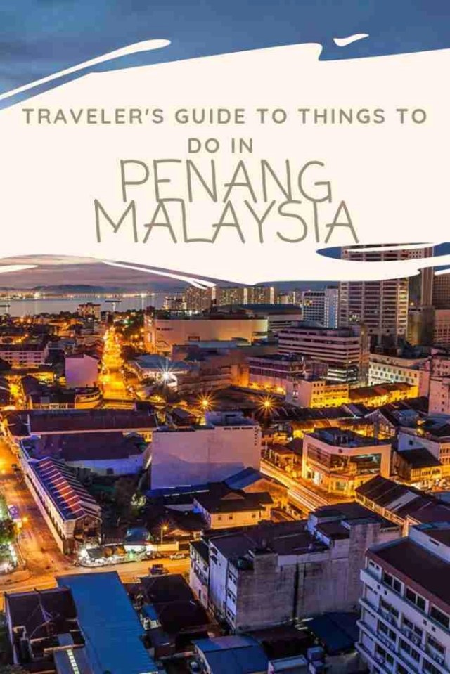 TRAVELER'S GUIDE TO THINGS TO DO IN PENANG Malaysia