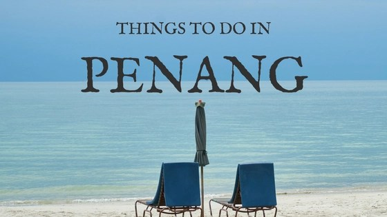 Things to Do in Penang Malaysia