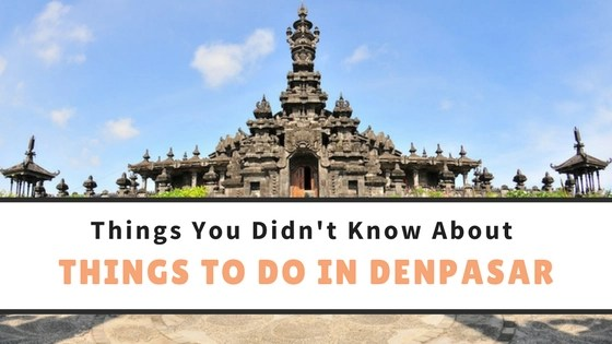 Things You Didn't Know About Things To Do In Denpasar Bali