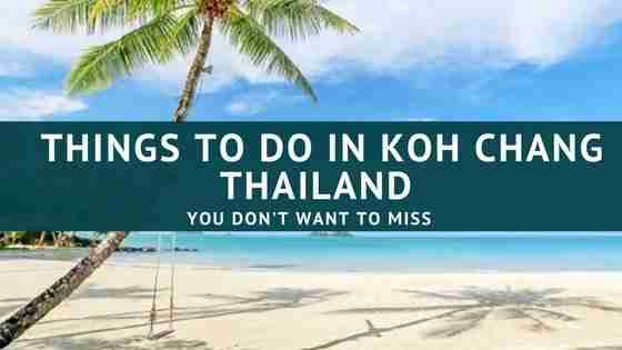 Things to Do in Koh Chang Thailand You Can't Afford To Miss