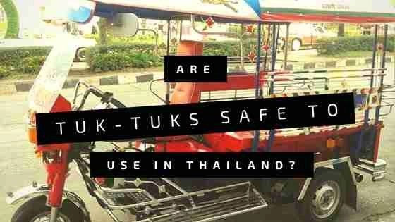 Are tuk-tuks safe to use in Thailand?