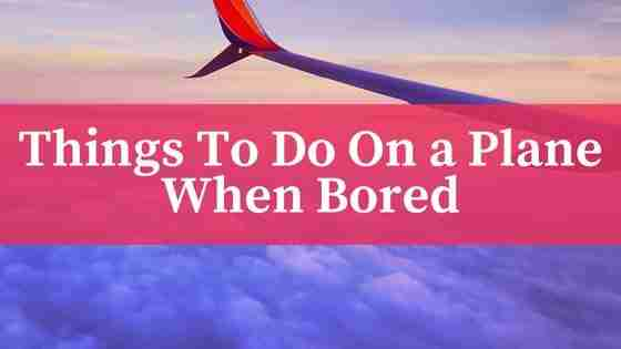 The Low Down On Things To Do On A Plane When Bored