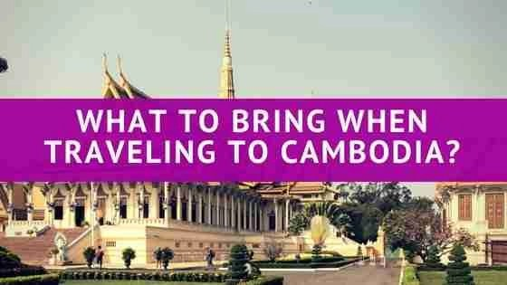 What To Bring When Traveling To Cambodia?