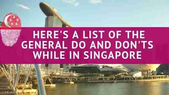 Visiting Singapore. Here's A List of The General Do and Don'ts in Singapore