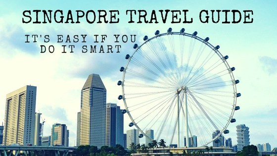 Singapore Travel Guide? It's Easy If You Do It Smart
