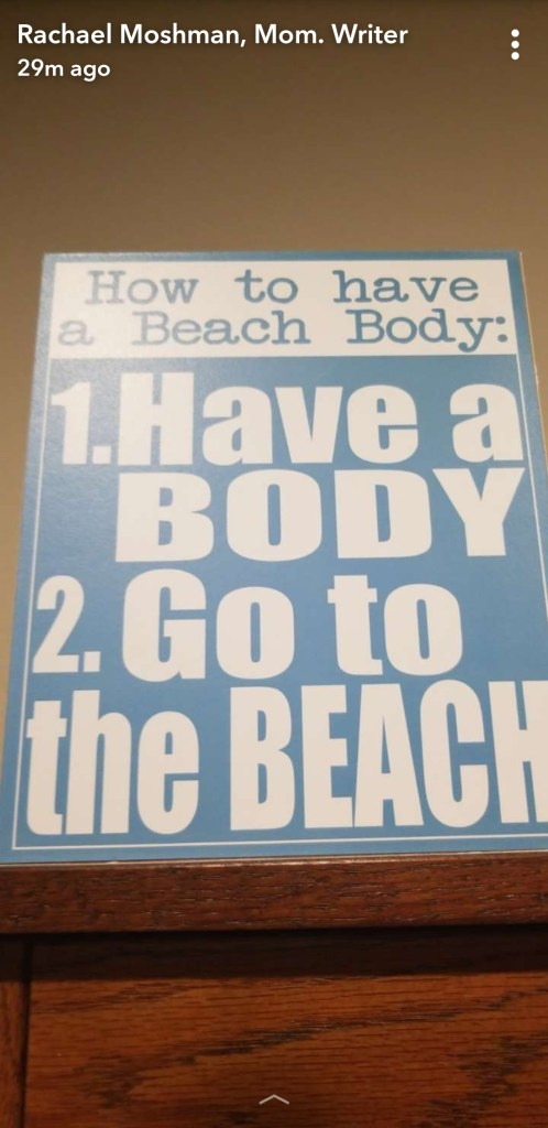 Have a body. Go to the beach.