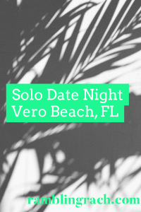 Solo date night in Vero Beach, FL