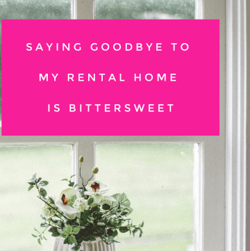 Saying goodbye to my rental home and the best landlord is bitter sweet