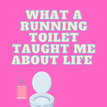 What a running toilet taught me about life