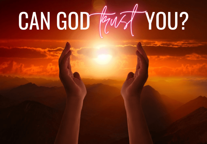 Can God trust you?