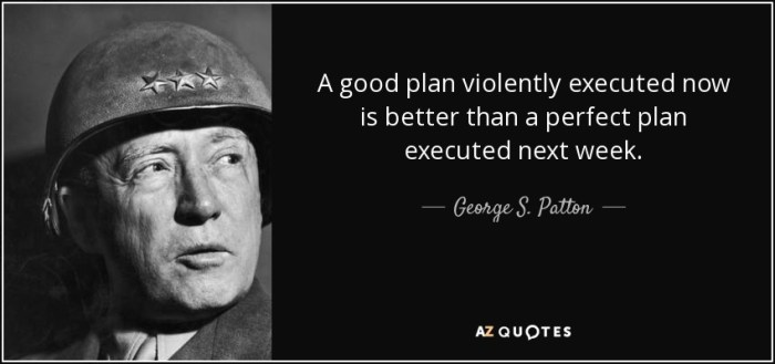 quote-a-good-plan-violently-executed-now-is-better-than-a-perfect-plan-executed-next-week-george-s-patton-22-65-80.jpg