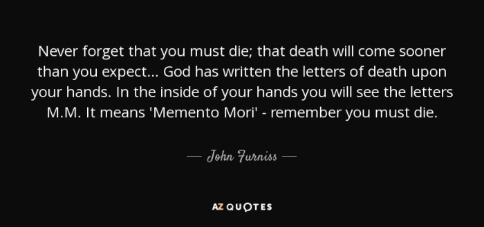 quote-never-forget-that-you-must-die-that-death-will-come-sooner-than-you-expect-god-has-written-john-furniss-67-35-45.jpg
