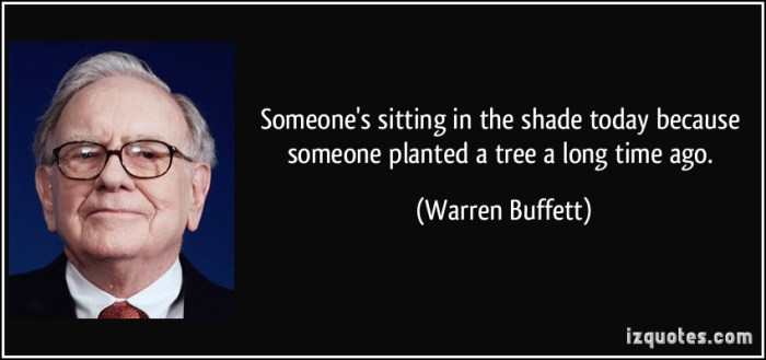 quote-someone-s-sitting-in-the-shade-today-because-someone-planted-a-tree-a-long-time-ago-warren-buffett-26802.jpg