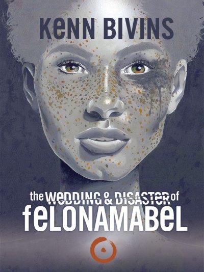 the Wedding & Disaster of Felona Mabel by Kenn Bivins