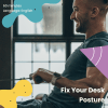 fix your desk posture