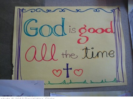 'God is good, all the time' photo (c) 2010, David Woo - license: http://creativecommons.org/licenses/by-nd/2.0/