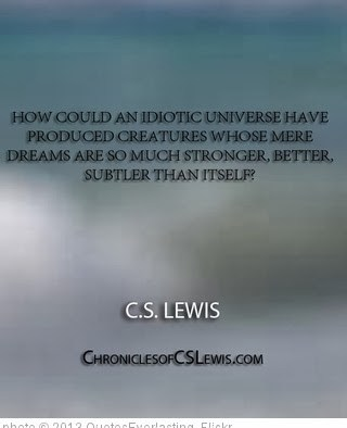 '''How could an idiotic universe have produced creatures whose mere dreams are so much stronger, better, subtler than itself-'' - C.S. Lewis' photo (c) 2013, QuotesEverlasting - license: http://creativecommons.org/licenses/by/2.0/