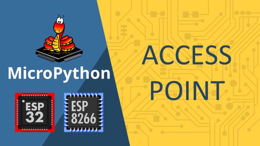 MicroPython: ESP32/ESP8266 Access Point (AP)