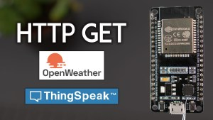 ESP32 HTTP GET with Arduino IDE OpenWeatherMap ThingSpeak