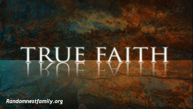 True Faith @ randomnestfamily.org.