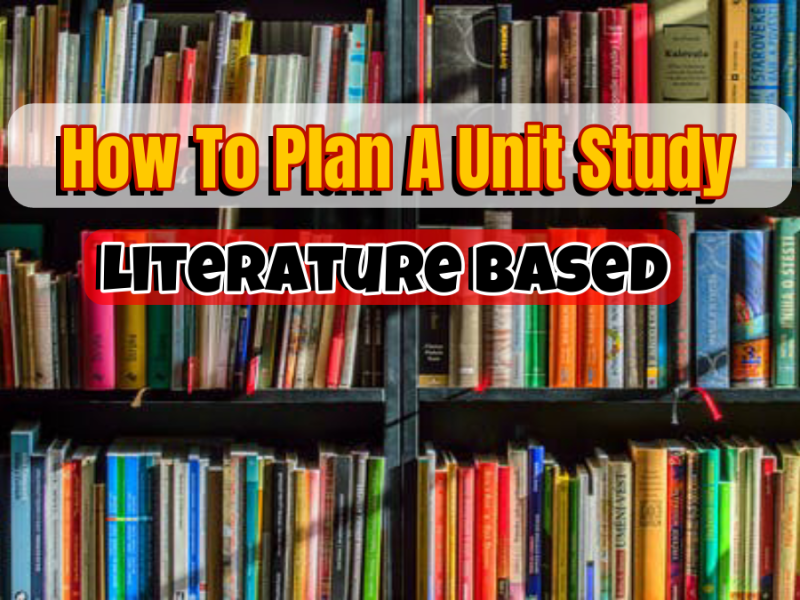 How to plan a unit study thats literature based on a bookshelf. Randomnestfamily.org