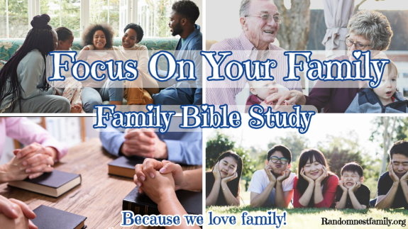 Focus on your family bible study at Randomnestfamily.org