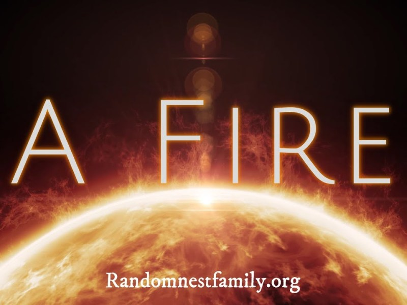"""A Fire"" at Randomnestfamily.org"