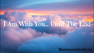 I am With you until the end devotional at Randomnestfamily.org