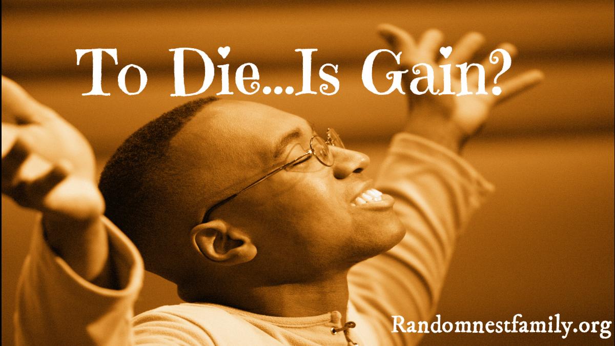 To Die...Is Gain at Randomnestfamily.orf