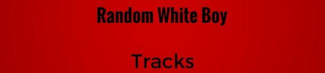 Random White Boy Tracks