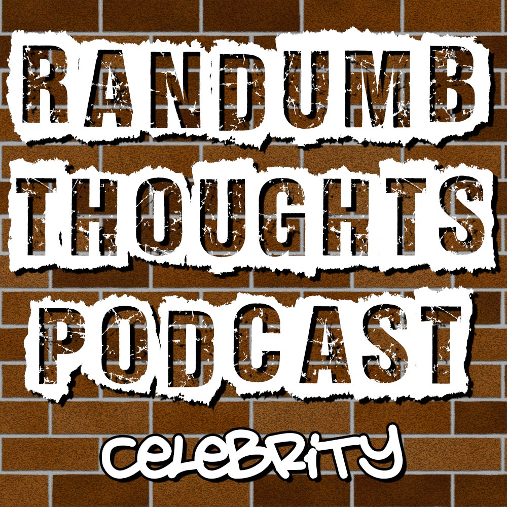Randumb Thoughts - Celebrity