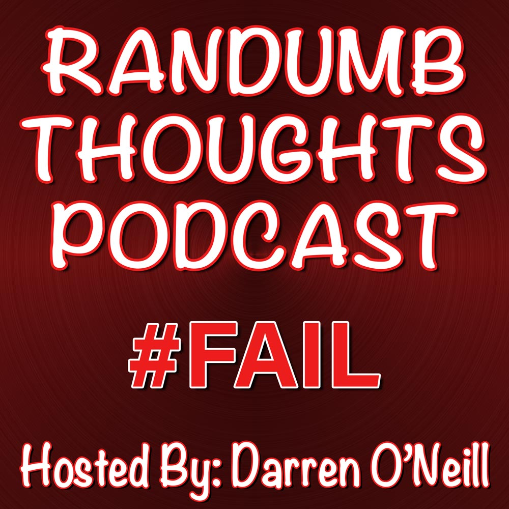 Randumb Thoughts Episode #19 - #FAIL