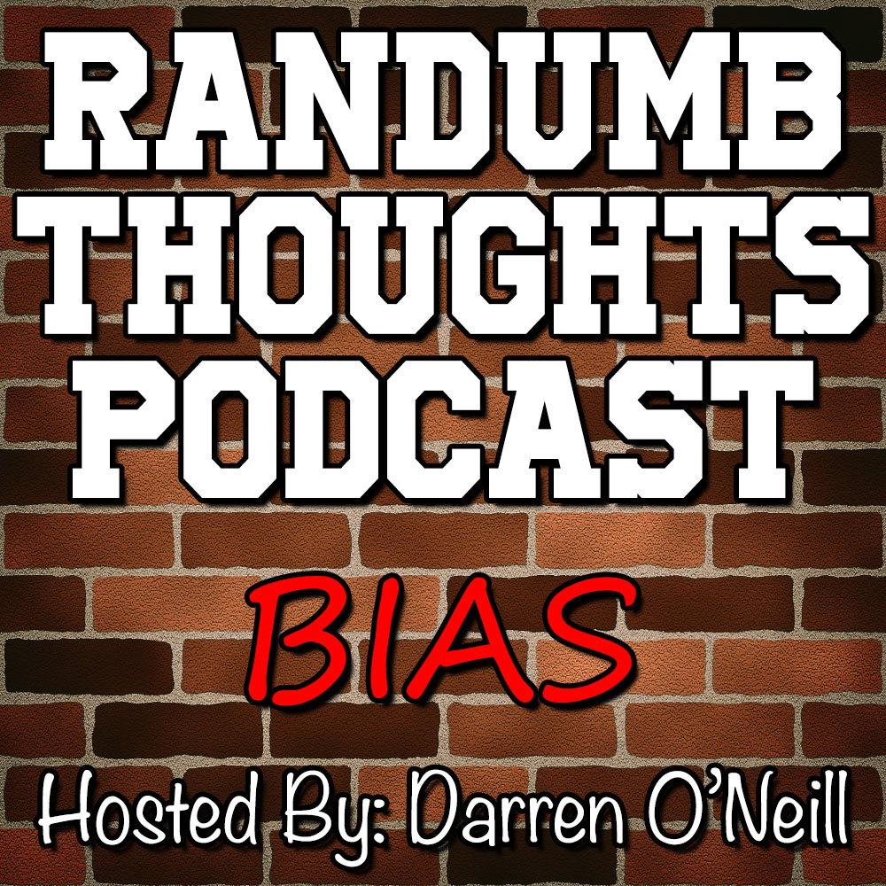 Randumb Thoughts Podcast Episode #20 Bias
