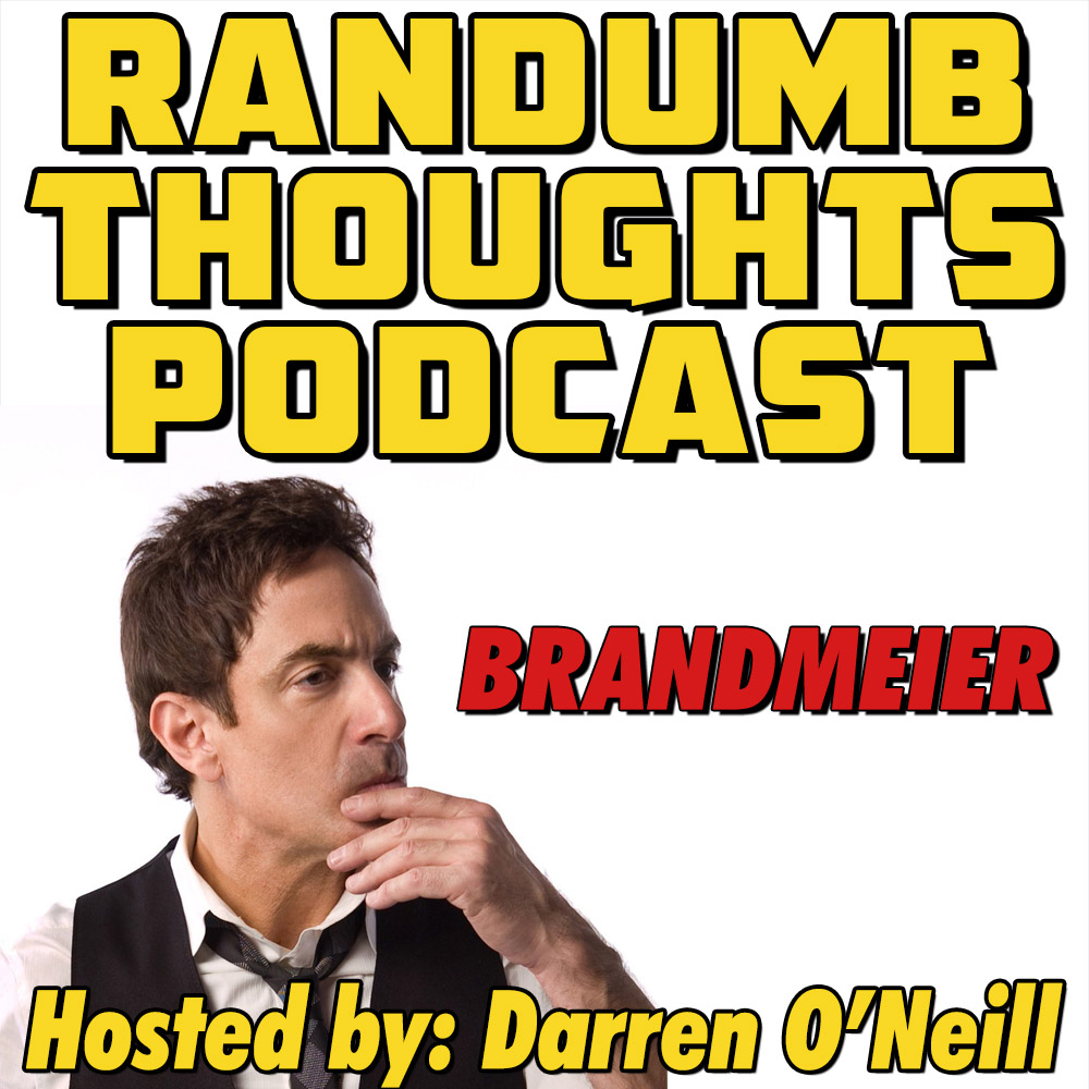 Randumb Thoughts Podcast - Episode #21 - Brandmeier