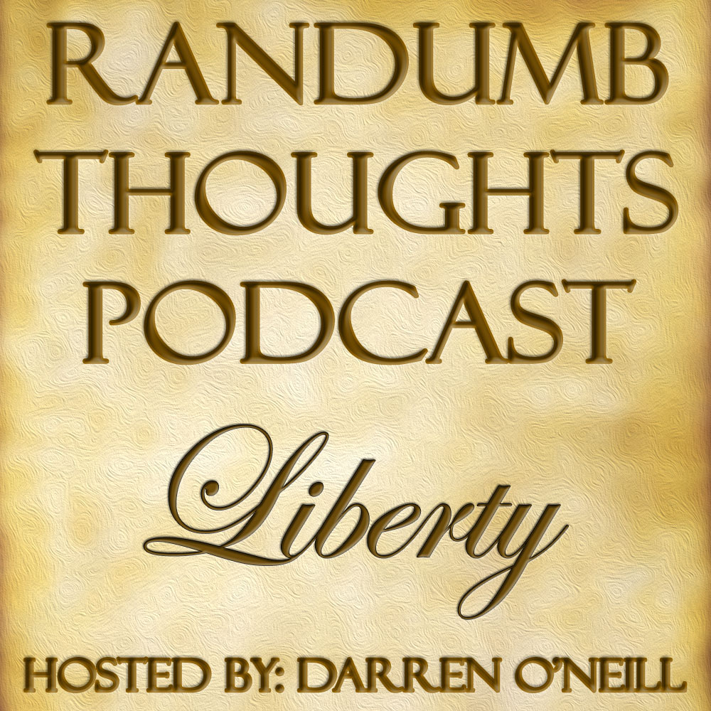 Randumb Thoughts Podcast - Episode #23 - Liberty